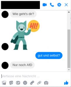 """Screenshot eines Chats bei Facebook: Auf die Frage """"Wie geht's dir?"""" antworte ich """"gut und selbst?"""" Darauf antwortet mein Gegenüber """"Nur noch AfD""""."""